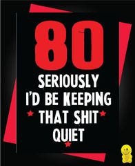 Funny Birthday Cards - 80 Keeping that shit quiet C197