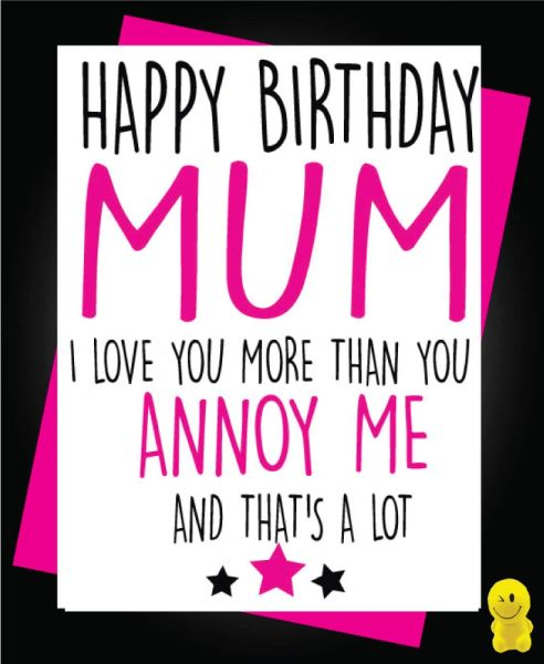 Funny Birthday Cards - Mum Annoy Me C204