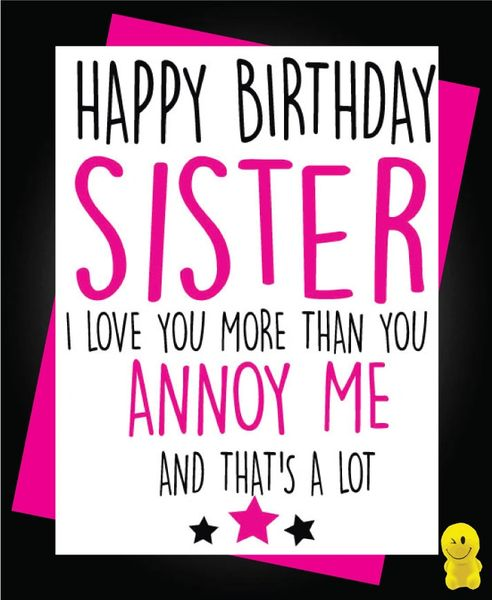 Funny Birthday Cards - Sister Annoy Me C205