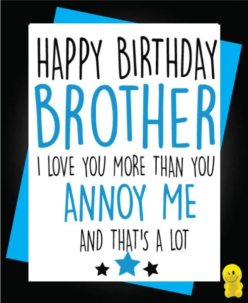 Funny Birthday Cards - Brother Annoy me C209