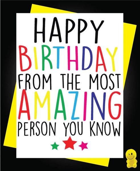 Funny Birthday Cards - Happy Birthday From The Most Amazing Person You Know. C212