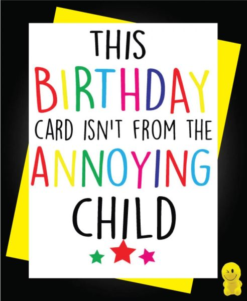Funny Birthday Cards - The Birthday Card isn't from the annoying child C216