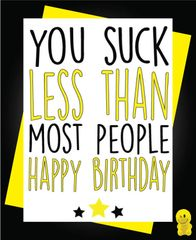 Funny Birthday Cards - You suck less than most people C218