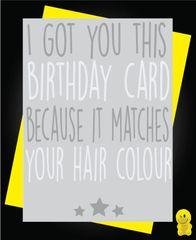 Funny Birthday Cards - GREY HAIR C222