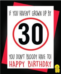 Funny Birthday Cards - If you haven't grown up by 30 you don't have to c259