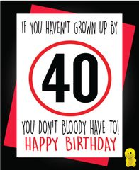 Funny Birthday Cards - If you haven't grown up by 40 you don't have to c260