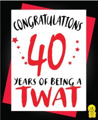 Funny Birthday Cards - 40th 40 years of being a twat C269