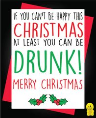 Funny Christmas Cards - If You Can't Be Happy This Christmas At Least You Can Be Drunk! XM106
