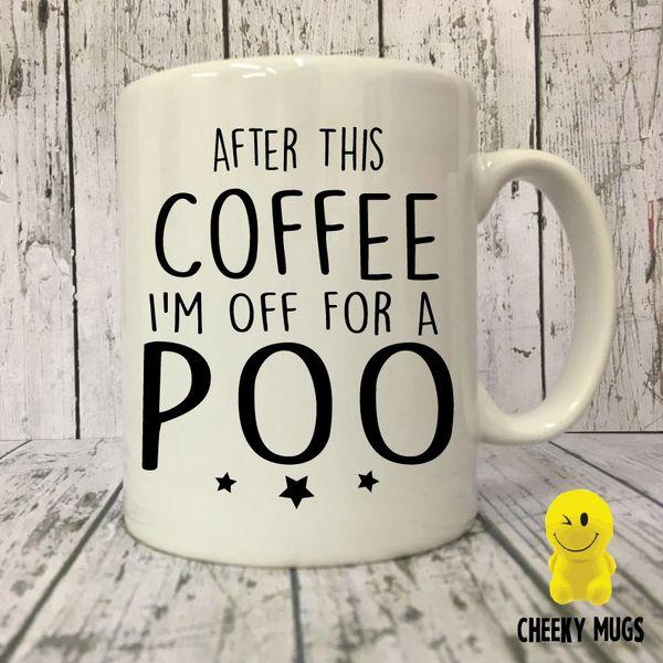 Cheeky Mug - After This Coffee I'm Off For A Poo - MUG35