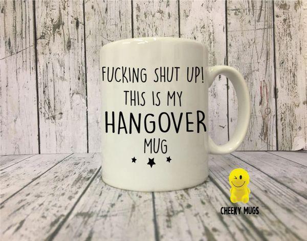 Cheeky Mug - FUCKING SHUT UP! THIS IS MY HANGOVER MUG - MUG43
