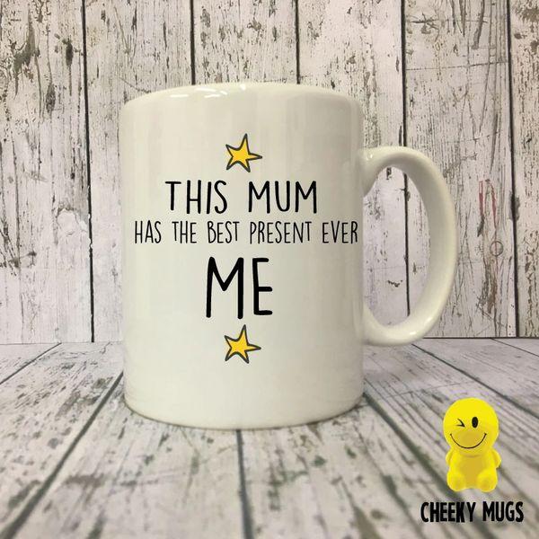 "Cheeky Mug - This mum has the best present ever ME"" MUG106"