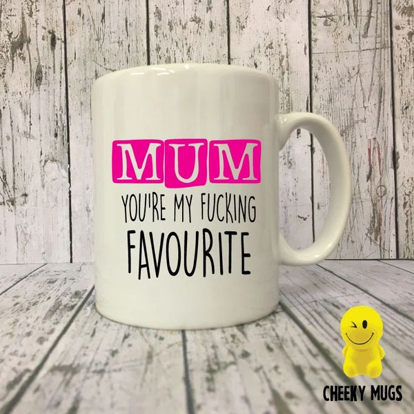 Cheeky Mug - MUM YOU'RE MY FUCKING FAVOURITE - MUG107