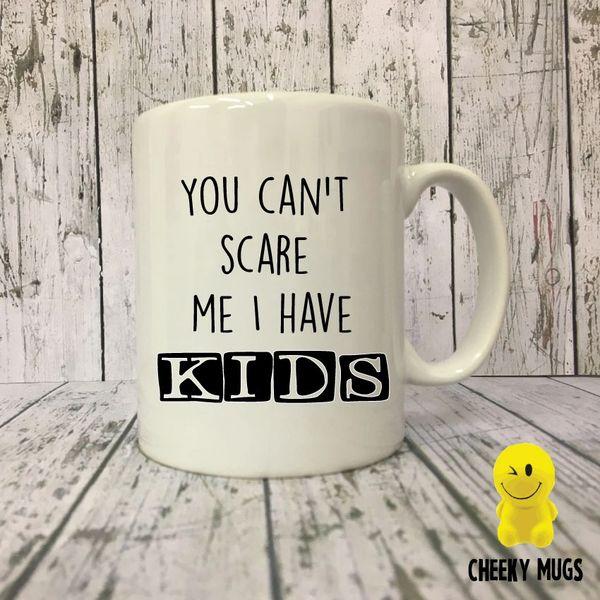 Cheeky Mug - You can't scare me I have kids MUG169