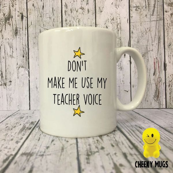 Cheeky Mug - Don't Make Me Use My Teacher Voice MUG171