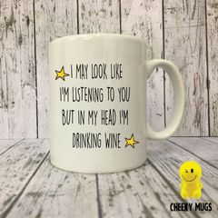 Rude Funny Mug I MAY LOOK LIKE I'M LISTENING TO YOU BUT In My Head I'm Drinking Wine MUG173