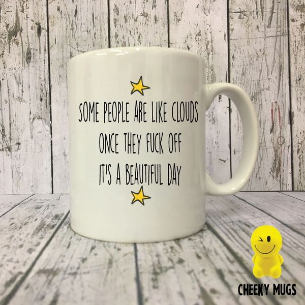 Cheeky Mug - Some people are like clouds, once they fuck off, it's a beautiful day MUG174