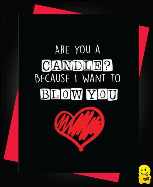 Are you a candle ? Because I want to blow you. V82