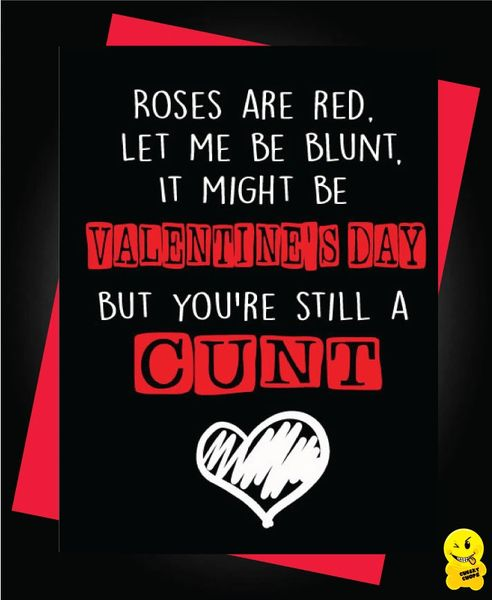Roses are red, Let me be blunt, It might be Valentines day but you're still a cunt V77