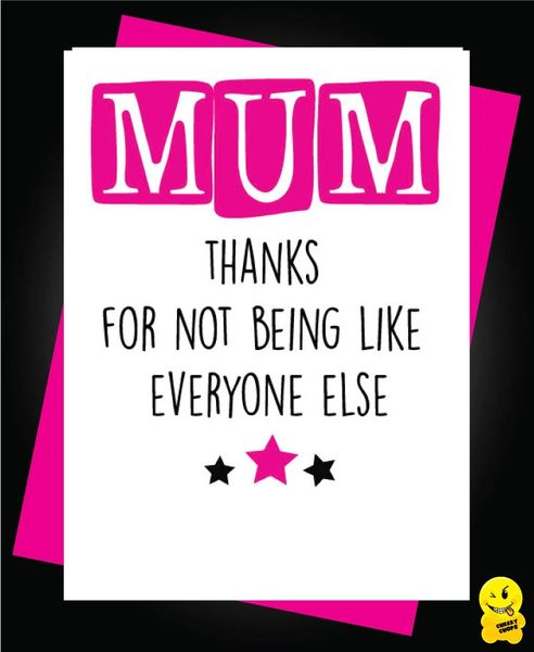 Mum thanks for not being like everyone else M12