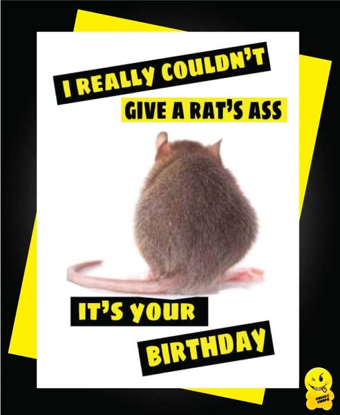 I couldn't give a rat's ass it's your Birthday C326