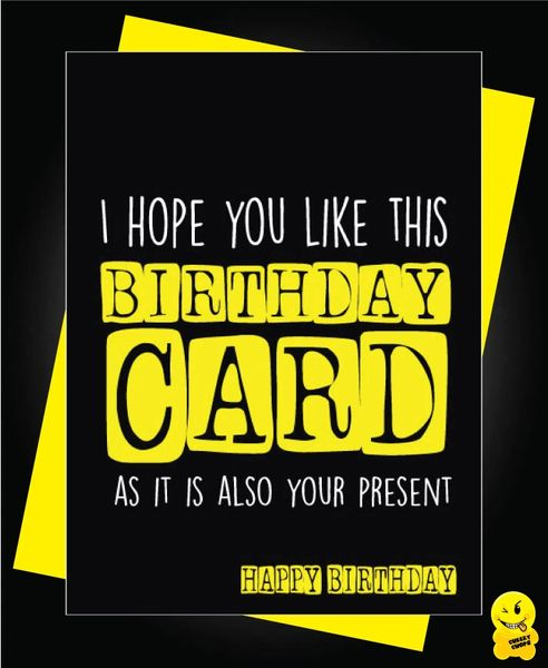 I hope you like this birthday card as it is also your present c341