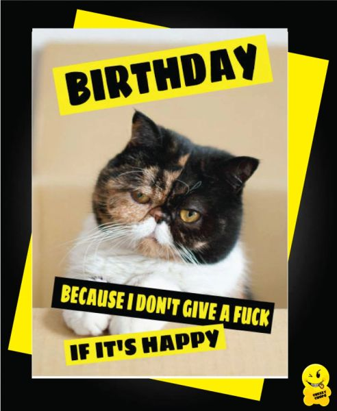 """BIRTHDAY BECAUSE I DON'T GIVE A FUCK IF IT'S HAPPY"" c342"