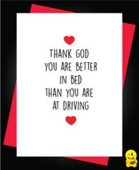 Thank god you are better in bed than you are driving A48