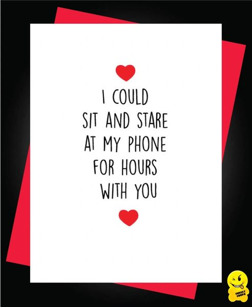 Card -I could sit and stare at my phone in blissful silence for hours with you - A55