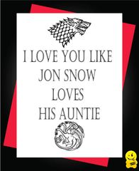 Game of the thrones Card - I love you like Jon Snow loves his auntie A57