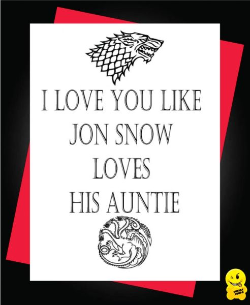 Card -Game of the thrones - I love you like Jon Snow loves his Auntie - A57