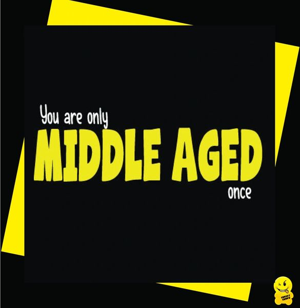 You're only middle aged once C49
