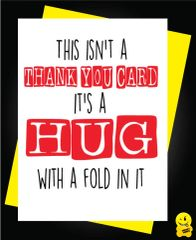 This isn't a thank you card, it is a hug with a fold in it T7