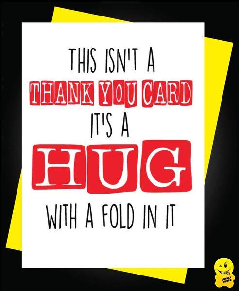 This isn't a thank you card, it is a hug with a fold in it T7