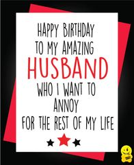 Happy Birthday to the husband I want to annoy for the rest of my life C373