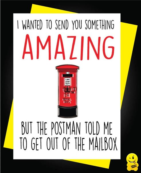 I wanted to send you something amazing but the postman told me to get out of the mailbox C489