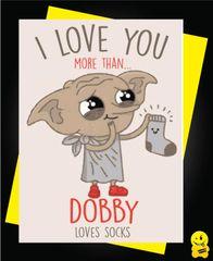 I love you more than dobby loves socks C816