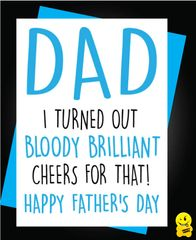 DAD I TURNED OUT BLOODY BRILLIANT CHEERS FOR THAT! HAPPY FATHER'S DAY F39