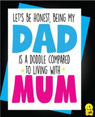 Let's be honest, being my dad is a doddle compared to living with mum. F50