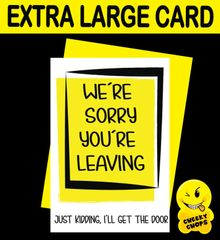 Jumbo Extra Large Card - We're sorry your're leaving - N15