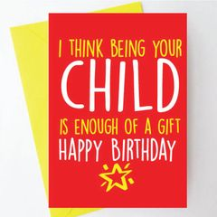 I think being your child is gift enough - BC03