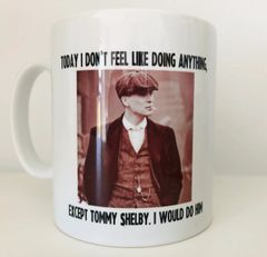 I would do Tommy Shelby MUG PEAKY BLINDERS (207)