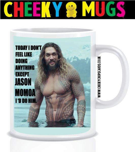 Mug - I would do Jason Momoa