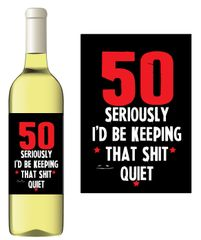 Novelty Wine bottle label Gift - 50 I'd be keeping that shit quiet