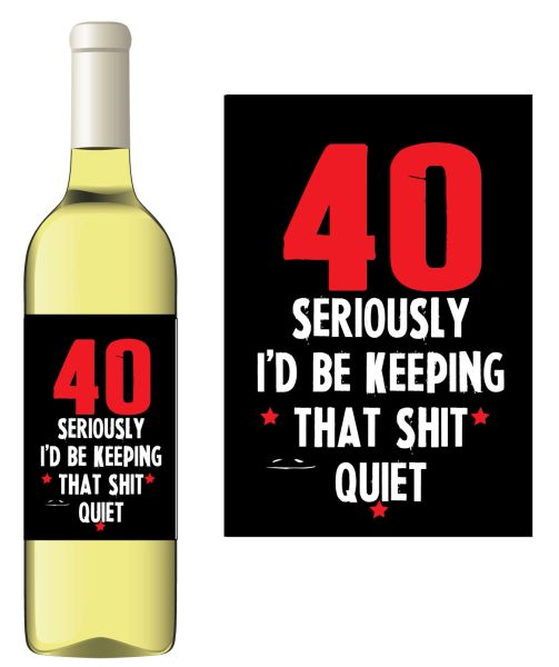 Novelty Wine bottle label Gift - 40 I'd be keeping that shit quiet