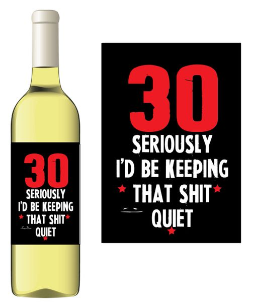 Novelty Wine bottle label Gift - 30 I'd be keeping that shit quiet