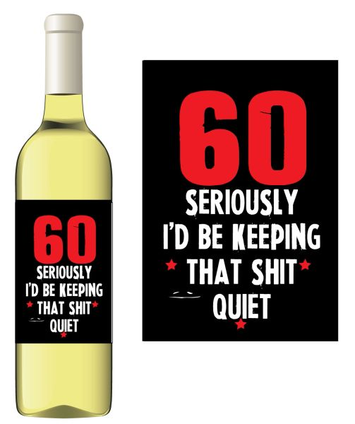 Novelty Wine bottle label Gift - 60 I'd be keeping that shit quiet