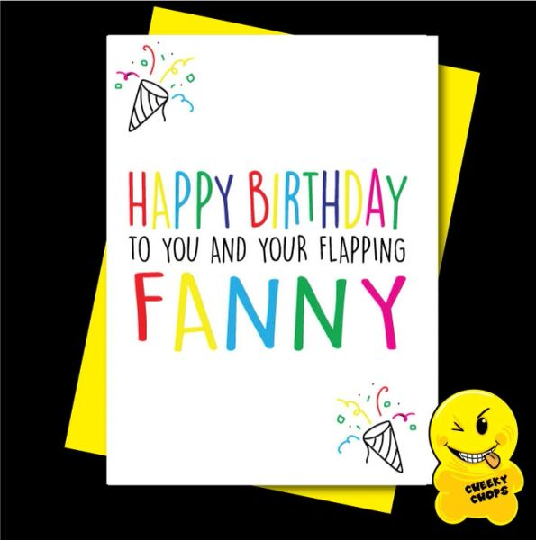 Offensive Birthday Card Happy Birthday to you and your flapping fanny - C907