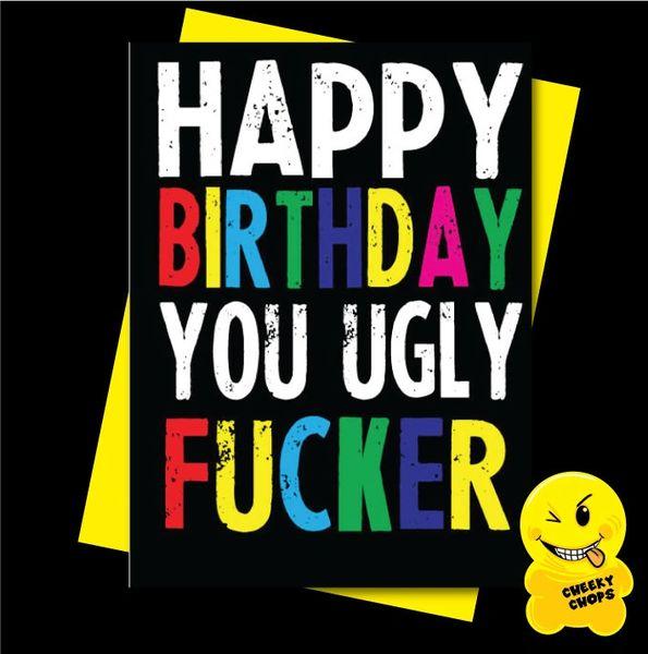 Offensive Birthday Card Happy Birthday you ugly fucker - C908