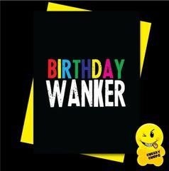 Offensive Birthday Card Birthday Wanker- C913