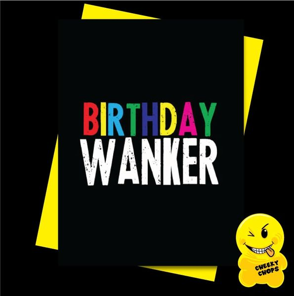 Offensive Birthday Card Birthday Wanker- C913